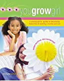 You Grow Girl! A Young Girl's Guide to Becoming Beautiful and Healthy... Inside and Out (An Interactive Devotional)