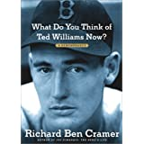What Do You Think of Ted Williams Now?: A Remembrance ~ Richard Ben Cramer