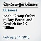 Asahi Group Offers to Buy Peroni and Grolsch for 2.9 Billion Other von Chad Bray Gesprochen von: Fleet Cooper