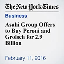 Asahi Group Offers to Buy Peroni and Grolsch for 2.9 Billion