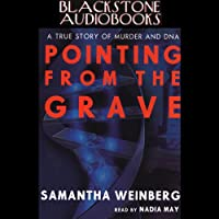 Pointing from the Grave: A True Story of Murder and DNA (       UNABRIDGED) by Samantha Weinberg Narrated by Nadia May