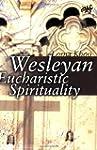 Wesleyan Eucharistic Spirituality: It...