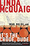 It's the Crude, Dude: War, Big Oil and the Fight for the Planet (0385660103) by Linda McQuaig
