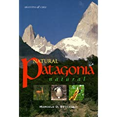 Natural Patagonia Patagonia natural: Argentina & Chile by Marcelo D. Beccaceci and Bonnie J. Hayskar