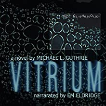 Vitrium (       UNABRIDGED) by Michael Guthrie Narrated by Em Eldridge