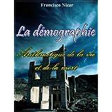 La démographie : Arithmétique de la vie et de la mort