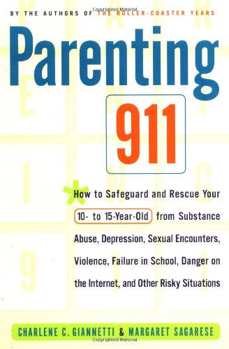 Parenting 911: How to Safeguard and Rescue Your 10 to 15 Year-Old from Substance Abuse, Sexual Encounters. and Other Risky Situations