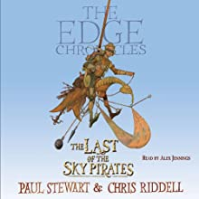 The Last of the Sky Pirates: The Edge Chronicles, Book 7 Audiobook by Paul Stewart, Chris Riddell Narrated by Alex Jennings