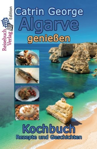 Algarve genießen: Kochbuch (German Edition) by Catrin George