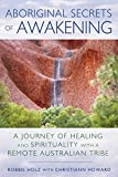 Aboriginal Secrets of Awakening: A Journey of Healing and Spirituality with a Remote Australian Tribe