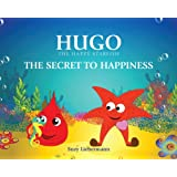 THE SECRET TO HAPPINESS (English Edition) (HUGO THE HAPPY STARFISH - Educational Children's Book Collection)