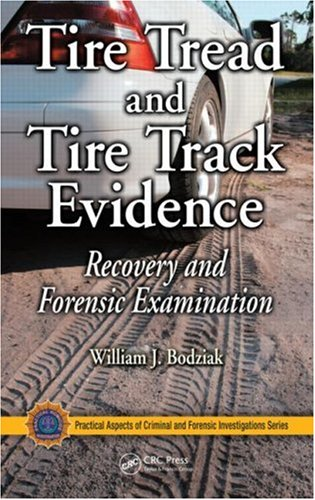 Tire Tread and Tire Track Evidence: Recovery and Forensic Examination (Practical Aspects of Criminal & Forensic Investigations)