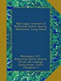 img - for Marriages recorded at Reformed Dutch church, Manhasset, Long Island book / textbook / text book