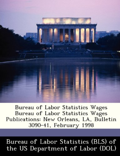 Bureau of Labor Statistics Wages Bureau of Labor Statistics Wages Publications: New Orleans, LA, Bulletin 3090-41, February 1998