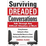 Surviving Dreaded Conversations: How to Talk Through Any Difficult Situation at Workby Donna Flagg