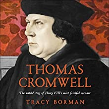 Thomas Cromwell: The Untold Story of Henry VIII's Most Faithful Servant (       UNABRIDGED) by Tracy Borman Narrated by Gareth Armstrong, Paul Mendez, Sandra Duncan