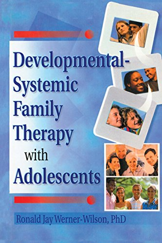 Developmental-Systemic Family Therapy with Adolescents (Haworth Marriage and the Family)