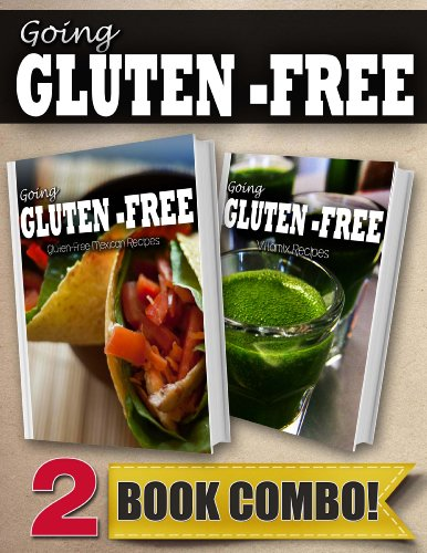 Gluten-Free Mexican Recipes And Gluten-Free Vitamix Recipes: 2 Book Combo (Going Gluten-Free)