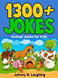 1300+ Funny Animal Jokes (Clean Joke Book for Kids - FREE Gift Included!): 1300+ Funny and Clean Animal Jokes for Kids (Funny and Hilarious Joke Books for Children 18)