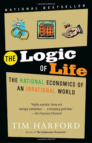The Logic of Life: The Rational Economics of an...