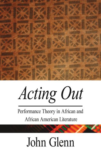 Acting Out: Performance Theory in African and African American Literature