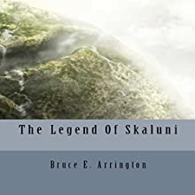 The Legend of Skaluni Audiobook by Bruce E. Arrington Narrated by Nick Taylor