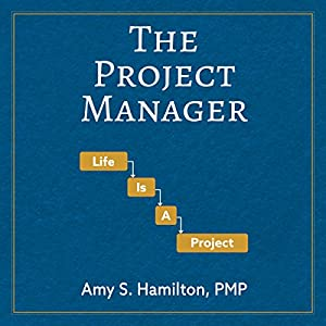The Project Manager: Life Is a Project Hörbuch von Amy S Hamilton Gesprochen von:  Commodore James
