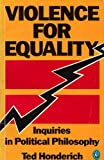 Violence for Equality: Inquiries in Political Philosophy (Pelican) (014022291X) by Honderich, Ted