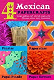 4 Mexican paper crafts: Simple and fun craft tutorials inspired by Mexican Artisan paper decorations: Pinatas, paper stars, papel picado and paper flowers (Happythought paper craft Book 2)