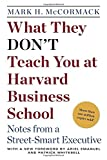 What They Don't Teach You At Harvard Business School: Notes From A Street-Smart Executive (0553345834) by McCormack, Mark H.