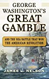 George Washington's Great Gamble: And the Sea Battle That Won the American Revolution