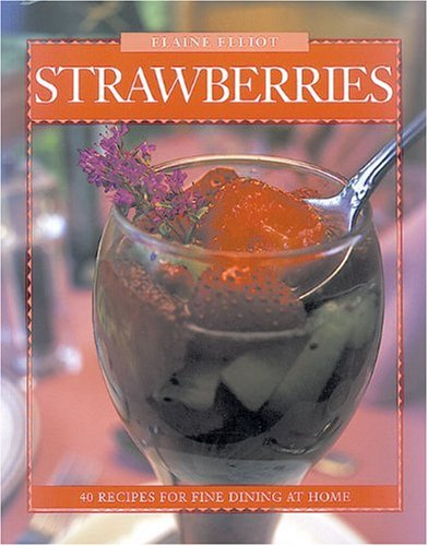 Strawberries: 40 Recipes for Fine Dining at Home (Flavours Cookbook) by Elaine Elliot
