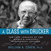 A Class with Drucker: The Lost Lessons of the World's Greatest Management Teacher | [William A. Cohen]