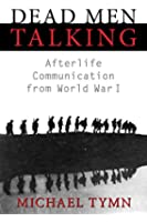 Dead Men Talking: Afterlife Communication from World War I (English Edition)