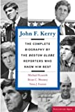 img - for John F. Kerry: The Complete Biography By The Boston Globe Reporters Who Know Him Best (Publicaffairs Reports) book / textbook / text book