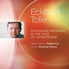 Sustaining Presence in the Face of Catastrophe: Teachings on Awakening to Our Essential Nature Discours Auteur(s) : Eckhart Tolle Narrateur(s) : Eckhart Tolle