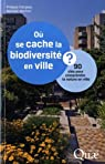 O� se cache la biodiversit� en ville ? : 90 cl�s pour comprendre la nature en ville par Clergeau