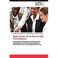 Aplicación de la Dirección Estratégica: Integración de los pasos de la dirección estratégica en la Facultad de...