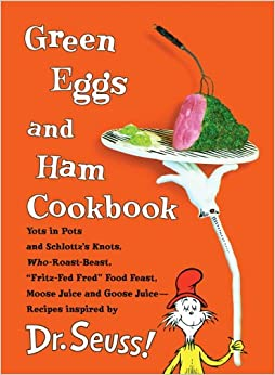 Green Eggs and Ham Cookbook: Recipes Inspired by Dr. Seuss: Georgeanne ...