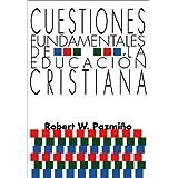 Cuestiones Fundamentales de la Educacion Cristiana (Spanish Edition)
