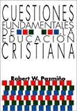 img - for Cuestiones Fundamentales de la Educaci n Cristiana: (Spanish Edition) book / textbook / text book