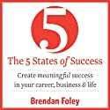 The 5 States of Success: Create Meaningful Success in Your Career, Business & Life