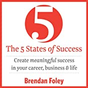 The 5 States of Success: Create Meaningful Success in Your Career, Business & Life | [Brendan Foley]
