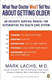 img - for What Your Doctor Won't Tell You About Getting Older: An Insider's Survival Manual for Outsmarting the Health-Care System book / textbook / text book