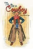 img - for To Be a Cowboy (Cover-to-Cover Chapter Books) book / textbook / text book