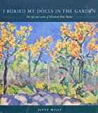 img - for I Buried My Dolls in the Garden: The Life and Works of Elizabeth Blair Barber (Life and Works of Elzabeth Blair Barber) book / textbook / text book