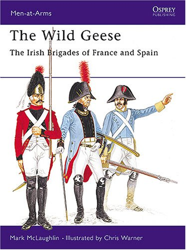 The Wild Geese : The Irish Brigades of France and Spain (Men at Arms Series, 102)