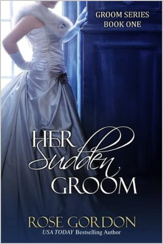Her Sudden Groom by Rose Gordon