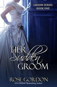 (FREE on 3/10) Her Sudden Groom by Rose Gordon - http://eBooksHabit.com