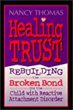 Healing Trust: Rebuilding the Broken Bond for the Child with Reactive Attachment Disorder